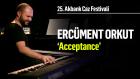 Acceptance | 25. Akbank Caz Festivali - Ercüment Orkut