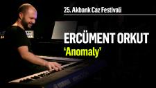 Anomaly | 25. Akbank Caz Festivali - Ercüment Orkut