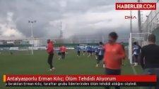 Antalyasporlu Erman Kılıç: Ölüm Tehdidi Alıyorum