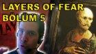 Layers of Fear Bölüm 5 - KORKU GECESİ