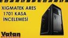 Xigmatek Ares 1701 Kasa İncelemesi