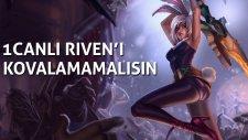 1 CANLI RIVEN'I KOVALAMAMALISIN