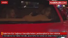 Sabri'nin Eşi Yağmur Sarıoğlu'ndan Lamborghini'yi Geri Aldılar