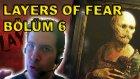 Ve Layers Of Fear Biter! / Korku Gecesi / Bölüm 6