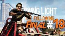 Ben Yoruldum Hayat ! | Dying Light The Following Türkçe Bölüm 18 [final]