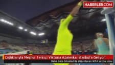 Çığlıklarıyla Meşhur Tenisçi Azarenka İstanbul'a Geliyor!