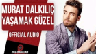 Murat Dalkılıç - Yaşamak Güzel (Official Audio)