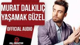 Murat Dalkılıç - Yaşamak Güzel