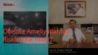 Doç. Dr İbrahim Sakçak - Obezite Ameliyatlarının Riskleri Var Mıdır - Sağlık