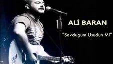 Ali Baran - Sevduğum Uşudun Mi