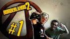 Borderlands 2 - Bölüm 1 - Bosslarla Fail - Yeşil Devin Maceraları