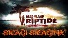 Sıcağı Sıcağına: Dead Island Riptide - Yeşil Devin Maceraları