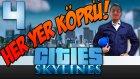 Cities Skylines - 4 - Köprüler  - Yesil Devin Maceralari