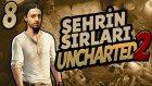 Şehrin Sırları - 8  - Uncharted 2 Türkçe [ps4] - Ezici Zorluk  - Yesil Devin Maceralari