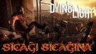 Sıcağı Sıcağına - Dying Light - Yesil Devin Maceralari
