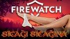 Sıcağı Sıcağına - Firewatch (Hikaye Anlatımlı)  - Yesil Devin Maceralari