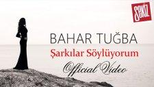 Bahar Tuğba - Şarkılar Söylüyorum ( Official Video )
