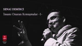 Senai Demirci  - İnsanı Onaran Konuşmalar -1- Marmara Muzik
