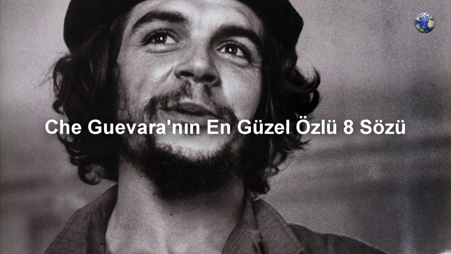 Che Guevaranın En Güzel özlü 8 Sözü Dünyanın Enleri Izlesenecom