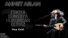 Ahmet Aslan - Nem Kaldı