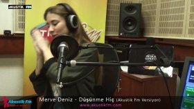 Merve Deniz - Düşünme Hiç (Akustik Canlı Performans)