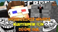 Minecraft'ta YAŞADIĞIMIZ HAYATI KURTARMAK İÇİN DÜĞME BUL! (AŞIRI TROLL)