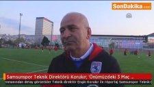 Samsunspor Teknik Direktörü Korukır: 'Önümüzdeki 3 Maç Hedefimizi Belirleyecek'