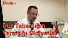 Op. Dr. Altuğ Tanrıöver  - Düz Tabanlığın Yarattığı Şikayetler