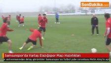 Samsunspor'da Vartaş Elazığspor Maçı Hazırlıkları
