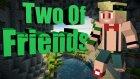 Two Of Friends - Ev Yapıyoruz !! /w Tunahanc - Vonducth