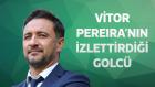 Vitor Pereira'nın İzlettirdiği Golcü