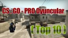 CS : GO - PRO Oyuncular  ( Top 10 )