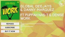 Global Deejays & Danny Marquez Ft. Puppah Nas-T & Denise - Work