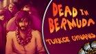 Dead In Bermuda : Bölüm 4 - Yarasa Şişkoya Saldırdı! - Spastik Gamers