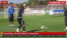 Fenerbahçe, Riyad Mahrez'i İstememiş