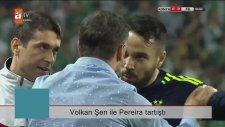 Volkan Şen ile Pereira Tartıştı