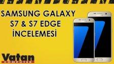 Samsung Galaxy S7 & S7 Edge İncelemesi