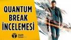 Quantum Break İncelemesi - Zamanı Kontrol Ediyoruz!