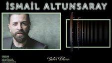 İsmail Altunsaray -  Yeter Olsun (2016 Yepyeni)