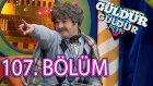 Güldür Güldür Show 107. Bölüm Tek Parça Full HD (29 Nisan Cuma)