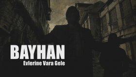 Bayhan - Evlerine Vara Gele