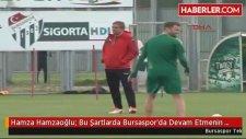 Hamzaoğlu: Bu Şartlarda Bursaspor'da Devam Etmenin Anlamı Yok