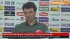 Akhisar Belediyespor-Kayserispor Maçının Ardından