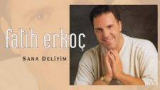 Fatih Erkoç - Sana Deliyim (Full Albüm)