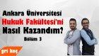 Ankara Üniversitesi Hukuk Fakültesi'ni Nasıl Kazandım? Bölüm 3