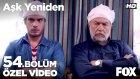Aşk Yeniden 54. Bölüm - Orhan ve Şevket Yaptıklarından Dolayı Fatih'e Kızgın! (10 Mayıs Salı)