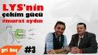 LYS'nin Çekim Gücü - Murat Aydın #3