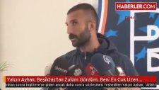 Ayhan: Beşiktaş'tan Zulüm Gördüm, Beni En Çok Üzen Şey Oldu