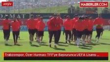 Trabzonspor, Hurmacı TFF'ye Başvurunca UEFA Lisansı Alamadı