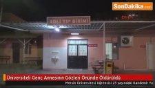 Mersin Üniversitesi Öğrencisi  Genç Annesinin Gözleri Önünde Öldürüldü